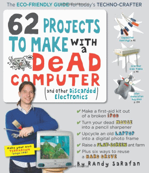 62 projects Book Review: 62 Projects To Make With A Dead Computer (and other discarded electronics)