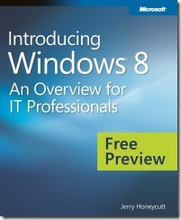 IntroducingWin8 for ITPros Free eBook: Windows 8 Overview for IT Professionals from Microsoft Press